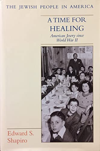 A time for healing : American Jewry since World War II.: Shapiro, Edward S.