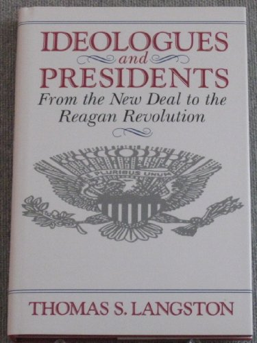 Ideologues and presidents : from the New Deal to the Reagan revolution.: Langston, Thomas S.