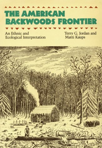 The American Backwoods Frontier: An Ethical and Ecological Interpretation (Creating the North ...