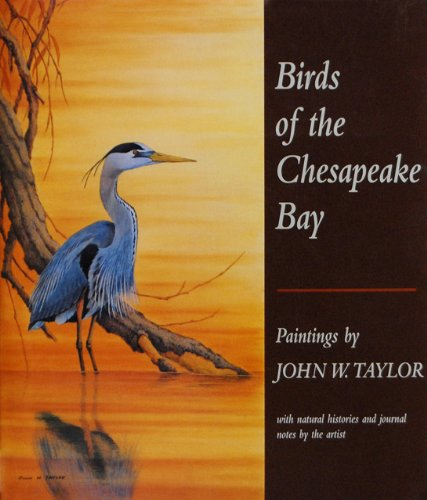 Birds of the Chesapeake Bay: Paintings by John W. Taylor, with Natural Histories and Journal Note...
