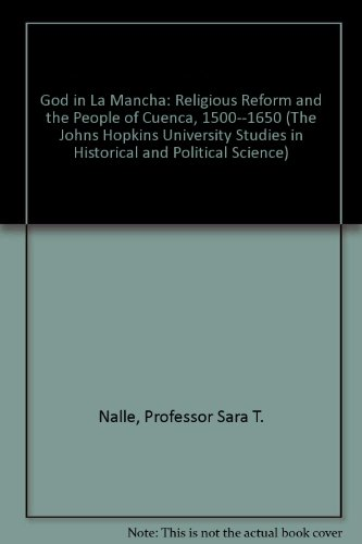 9780801843846: God in La Mancha: Religious Reform and the People of Cuenca, 1500--1650 (The Johns Hopkins University Studies in Historical and Political Science)