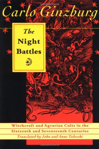 The Night Battles: Witchcraft & Agrarian Cults in the Sixteenth & Seventeenth Centuries (0801843863) by Carlo Ginzburg