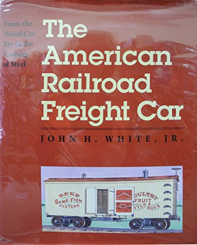 9780801844041: The American Railroad Freight Car: From the Wood-Car Era to the Coming of Steel