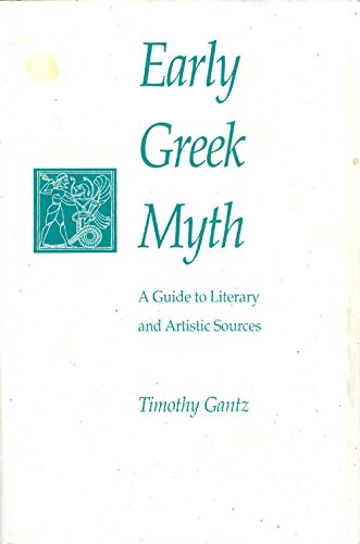 Early Greek Myth: A Guide to Literary and Artistic Sources: Gantz, Timothy