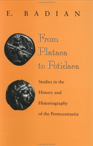 From Plataea to Potidaea: Studies in the History and Historiography of the Pentecontaetia: E. ...