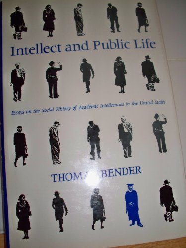 9780801844331: Intellect and Public Life: Essays on the Social History of Academic Intellectuals in the United States