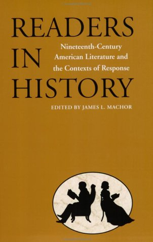 Readers in History - Nineteenth-Century American Literature and the Contexts of Response: Machor, ...