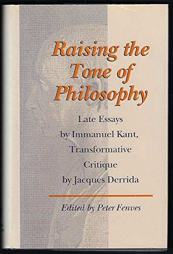 9780801844560: Raising the Tone of Philosophy: Late Essays by Immanuel Kant, Transformative Critique by Jacques Derrida