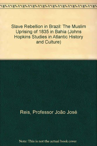 9780801844621: Slave Rebellion in Brazil: The Muslim Uprising of 1835 in Bahia (Johns Hopkins Studies in Atlantic History and Culture)