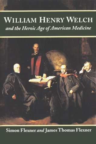 William Henry Welch and the Heroic Age of American Medicine (0801845017) by Flexner, Simon; Flexner, James Thomas