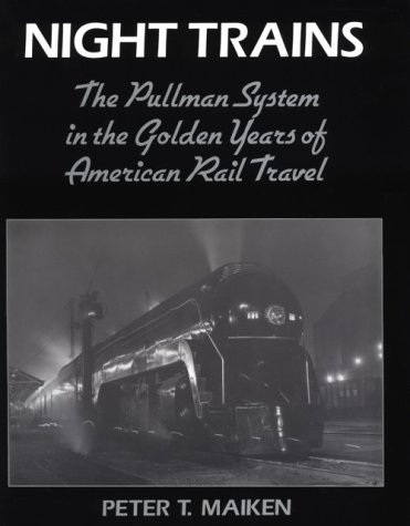 Night Trains: The Pullman Systems in the Golden Years of American Rail Travel: Peter T. Maiken