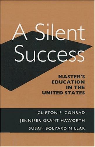 A Silent Success: Master's Education in the United States: Conrad, Clifton F.; Haworth, ...
