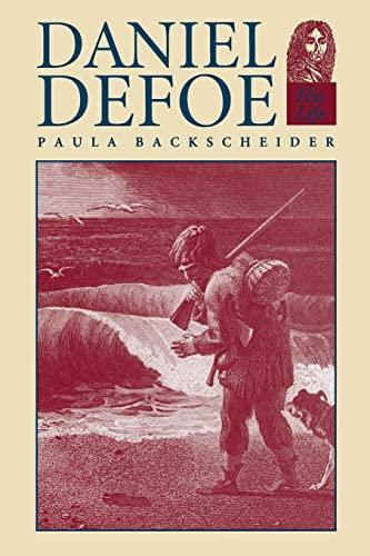 Daniel Defoe: His Life: Paula R. Backscheider