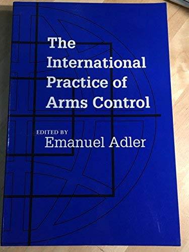 The international practice of arms control.: Adler, Emanuel (ed.)
