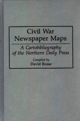 Civil War Newspaper Maps: A Historical Atlas