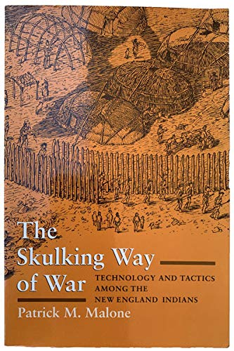 9780801845543: The Skulking Way of War: Technology and Tactics Among the New England Indians
