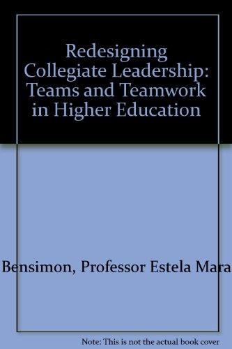 Redesigning Collegiate Leadership: Teams and Teamwork in: Bensimon, Professor Estela