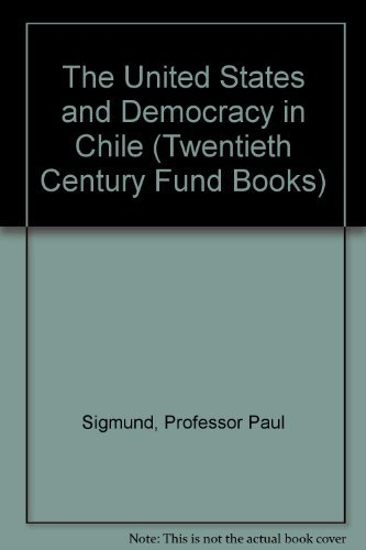 9780801845802: The United States and Democracy in Chile (A Twentieth Century Fund Book)