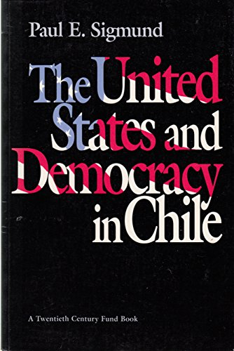 9780801845819: The United States and Democracy in Chile (A Twentieth Century Fund Book)