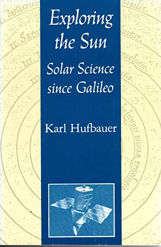 Exploring the sun: solar science since Galileo.: Hufbauer, Karl.