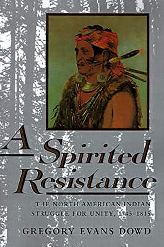 A Spirited Resistance. The North American Indian Struggle for Unity, 1745-1815.