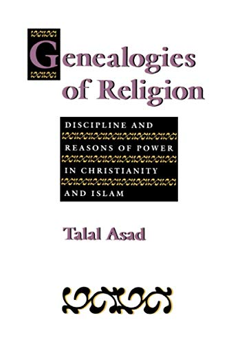 9780801846328: Genealogies of Religion: Discipline and Reasons of Power in Christianity and Islam