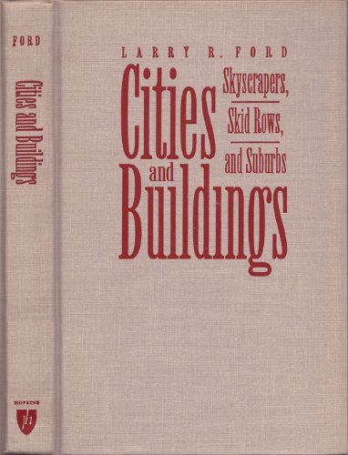 9780801846465: Cities and Buildings: Skyscrapers, Skid Rows, and Suburbs (Creating the North American Landscape)