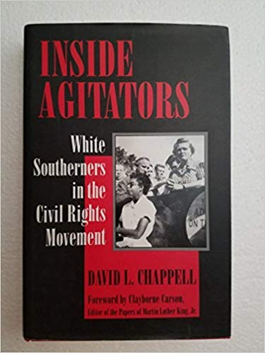 Inside Agitators: White Southerners in the Civil Rights Movement: David L. Chappell