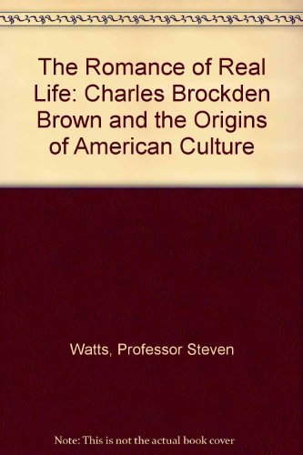 The Romance of Real Life: Charles Brockden: Watts, Professor Steven
