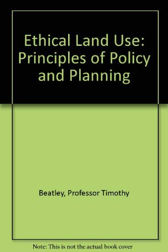 9780801846984: Ethical Land Use: Principles of Policy and Planning