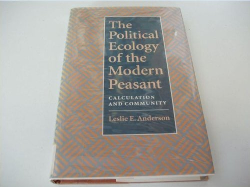 9780801847080: The Political Ecology of the Modern Peasant: Calculation and Community
