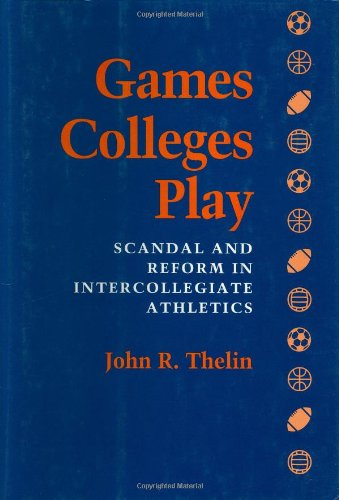 9780801847165: Games Colleges Play: Scandal and Reform in Intercollegiate Athletics
