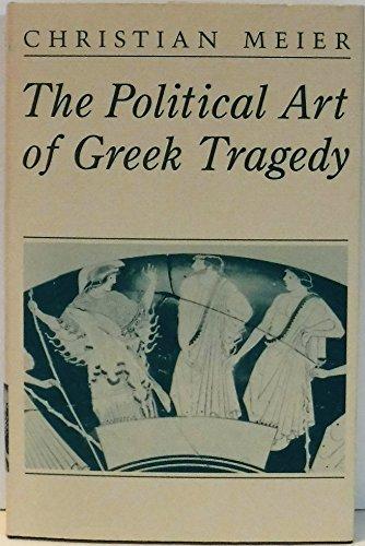 The Political Art of Greek Tragedy: Meier, Professor Christian