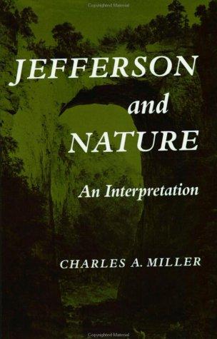 Jefferson and Nature : An Interpretation: Miller, Charles A.
