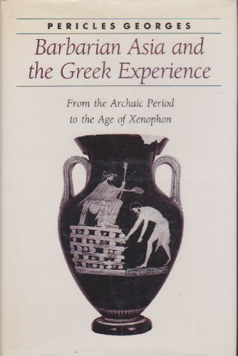 9780801847349: Barbarian Asia and the Greek Experience: From the Archaic Period to the Age of Xenophon (Ancient Society and History)