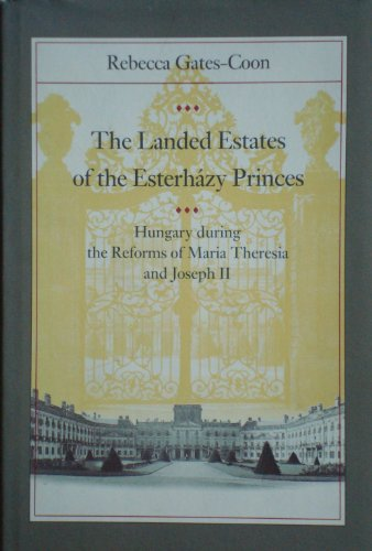 The Landed Estates of the Esterházy Princes: Hungary during the Reforms of Maria Theresia and Jos...
