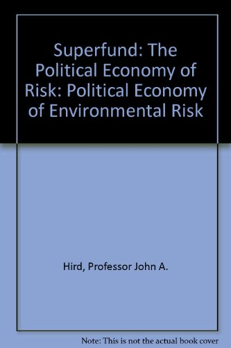 Superfund: The Political Economy of Risk: Hird, Professor John A.