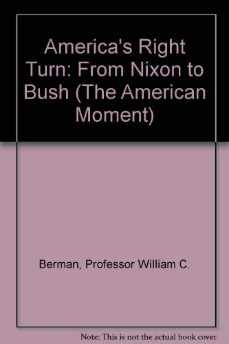 9780801848254: America's Right Turn: From Nixon to Bush