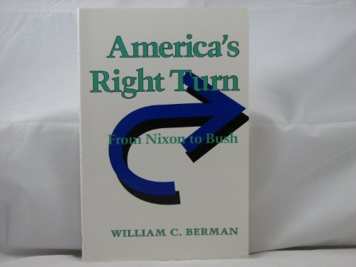 9780801848261: America's Right Turn: From Nixon to Bush