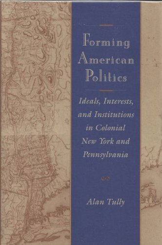 Forming American Politics: ideals, interests, and institutions in colonial