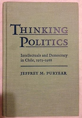 9780801848391: Thinking Politics: Intellectuals and Democracy in Chile, 1973-1988