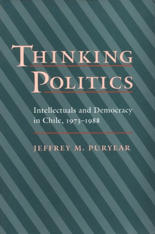 9780801848414: Thinking Politics: Intellectuals and Democracy in Chile, 1973-1988