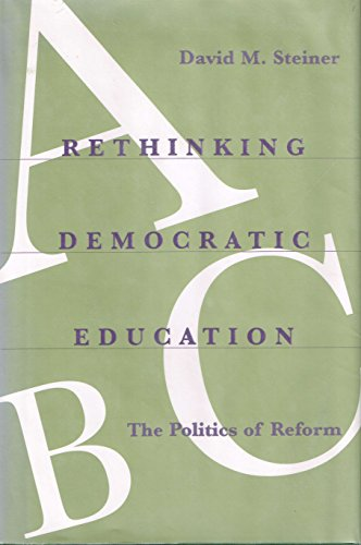 9780801848421: Rethinking Democratic Education: The Politics of Reform