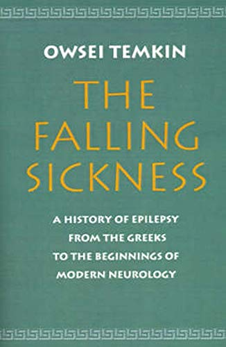 9780801848490: The Falling Sickness: A History of Epilepsy from the Greeks to the Beginnings of Modern Neurology