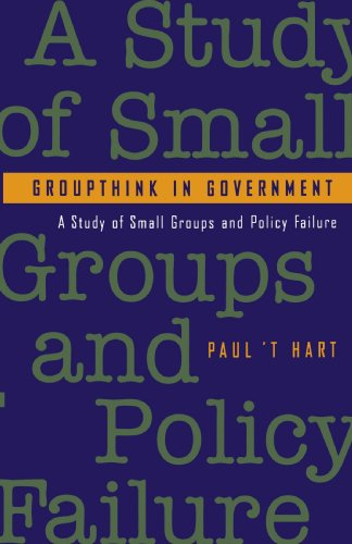 Groupthink in Government : A Study of: Paul 'tHart