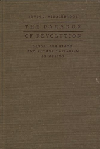 9780801849220: The Paradox of Revolution: Labor, the State, and Authoritarianism in Mexico: Labour, the State and Authoritarianism in Mexico