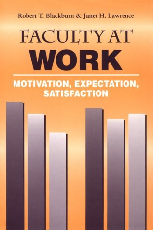 Faculty at Work : Motivation, Expectation, Satisfaction: Blackburn, Robert T.