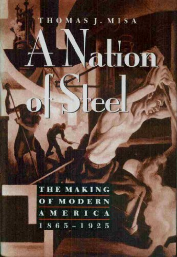 9780801849671: A Nation of Steel: The Making of Modern America, 1865-1925 (Johns Hopkins Studies in the History of Technology)