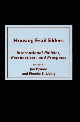 9780801849800: Housing Frail Elders: International Policies, Perspectives, and Prospects