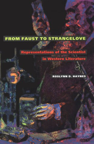 From Faust to Strangelove: Representations of the Scientist in Western Literature: Haynes, ...